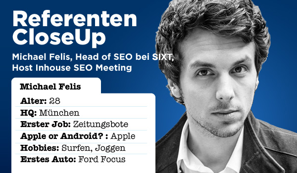 Referenten CloseUp - Lernen Sie Michael Felis, Head of SEO bei Sixt, kennen